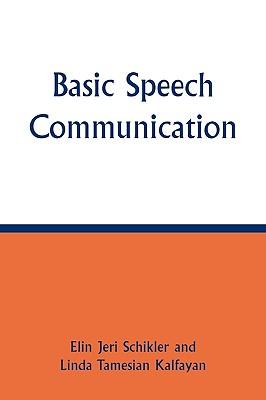 Basic Speech Communication By Schikler, Elin Jeri/ Kalfayan, Linda Tamesian
