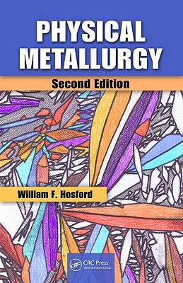 Physical Metallurgy By Hosford, William F.