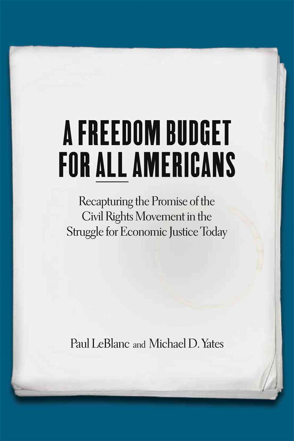 A Freedom Budget for All Americans By Le Blanc, Paul/ Yates, Michael D.